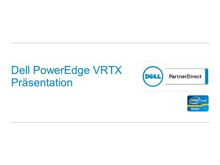 Dell PowerEdge VRTX Präsentation. 22 Dell PowerEdge VRTX Agenda Produktübersicht Lösungsszenarien Kundenvorteile.