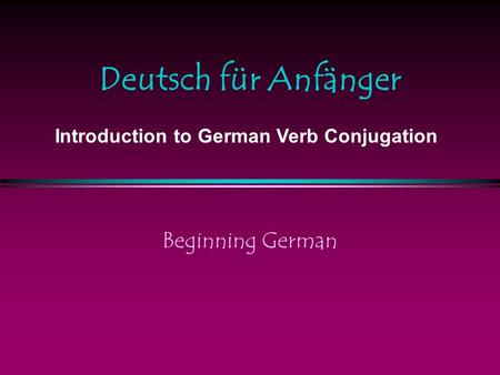 Deutsch für Anfänger Beginning German Introduction to German Verb Conjugation.