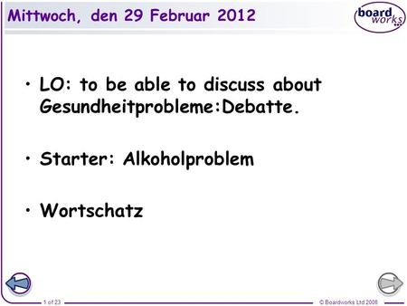 © Boardworks Ltd 20081 of 23 Mittwoch, den 29 Februar 2012 LO: to be able to discuss about Gesundheitprobleme:Debatte. Starter: Alkoholproblem Wortschatz.