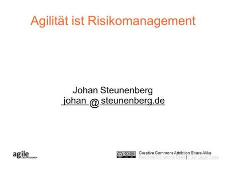 Creative Commons Attribtion Share Alike Read the Commons DeedRead the Commons Deed | View Legal CodeView Legal Code Agilität ist Risikomanagement Johan.