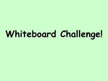Whiteboard Challenge! Eigenschaften Challenge! 1. I am often loud, but never lazy. 2. I am very sporty and quite practical. Ich bin oft laut, aber nie.