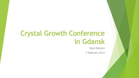 Crystal Growth Conference in Gdansk Ojars Balcers 7 February 2014.