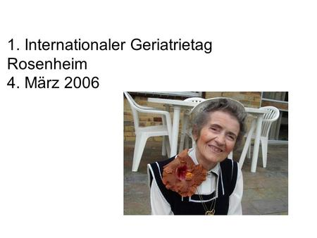 1. Internationaler Geriatrietag Rosenheim 4. März 2006.