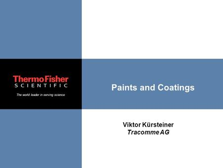 The world leader in serving science Paints and Coatings Viktor Kürsteiner Tracomme AG.