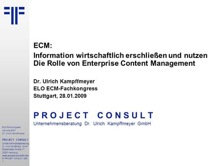 ECM: Information wirtschaftlich erschließen und nutzen Die Rolle von Enterprise Content Management Dr. Ulrich Kampffmeyer ELO ECM-Fachkongress Stuttgart,