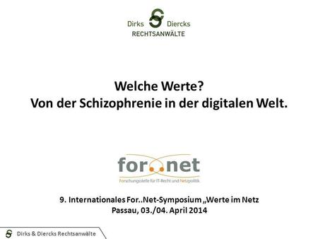 Dirks & Diercks Rechtsanwälte Welche Werte? Von der Schizophrenie in der digitalen Welt. 9. Internationales For..Net-Symposium Werte im Netz Passau, 03./04.