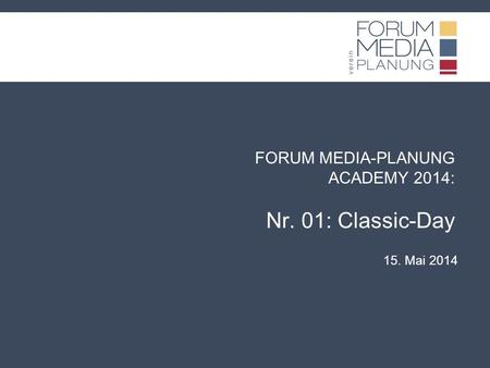 FORUM MEDIA-PLANUNG ACADEMY 2014: Nr. 01: Classic-Day 15. Mai 2014.