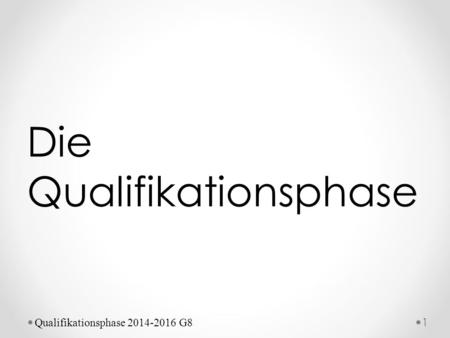 Die Qualifikationsphase 1 Qualifikationsphase 2014-2016 G8.