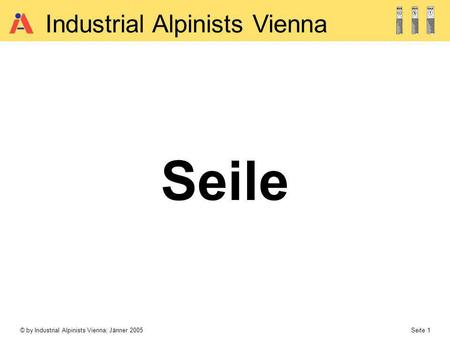 © by Industrial Alpinists Vienna; Jänner 2005 Seite 1 Industrial Alpinists Vienna Seile.