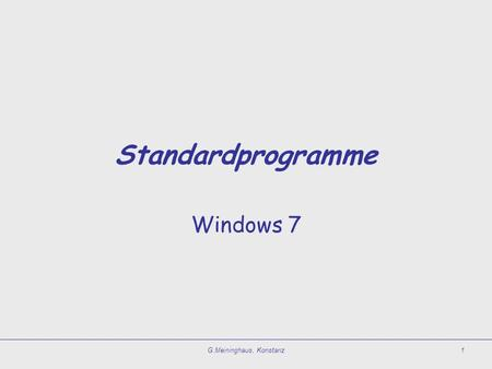 G.Meininghaus, Konstanz1 Standardprogramme Windows 7.