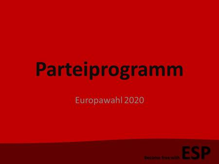 Parteiprogramm Europawahl 2020 Become free with ESP.