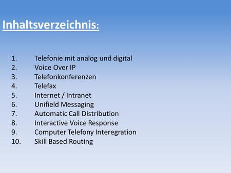 Inhaltsverzeichnis : 1.Telefonie mit analog und digital 2.Voice Over IP 3.Telefonkonferenzen 4.Telefax 5.Internet / Intranet 6.Unifield Messaging 7.Automatic.
