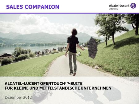 COPYRIGHT © 2011 ALCATEL-LUCENT ENTERPRISE. ALLE RECHTE VORBEHALTEN. ALCATEL-LUCENT OPENTOUCH TM -SUITE FÜR KLEINE UND MITTELSTÄNDISCHE UNTERNEHMEN Dezember.