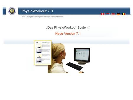 PhysioWorkout 7.0 Das Übungserstellungssystem von PhysioNetzwerk All rights reserved: PhysioNetzwerk GmbH Das PhysioWorkout System Neue Version 7.1.