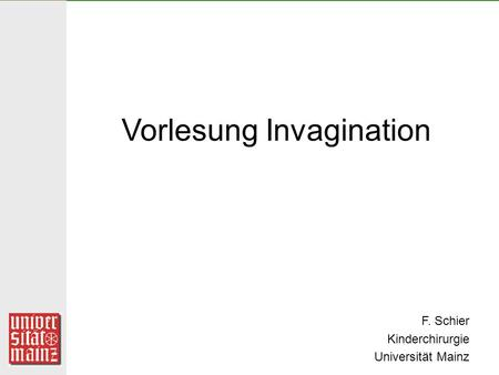 Vorlesung Invagination F. Schier Kinderchirurgie Universität Mainz.