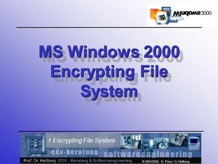 © 2001/2002, O. Petry / G. Hellberg 1 Encrypting File System MS Windows 2000 Encrypting File System.