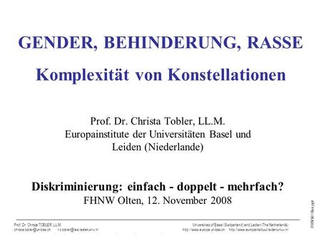 FHNW Olten.ppt Prof. Dr. Christa TOBLER, LL.M., Universities of Basel (Switzerland) and Leiden (The Netherlands) GENDER, BEHINDERUNG, RASSE Komplexität.