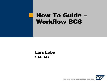 Lars Lobe SAP AG How To Guide – Workflow BCS. SAP AG 2003, Title of Presentation, Speaker Name / 2 Overview Way of working Automatic Workflow Customizing.