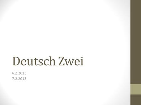 Deutsch Zwei 6.2.2013 7.2.2013. Guten Tag! Heute ist Donnerstag! Die Sinnfrage: Wie fühlst du dich?? Die Ziele: You will discuss what you do/dont do for.