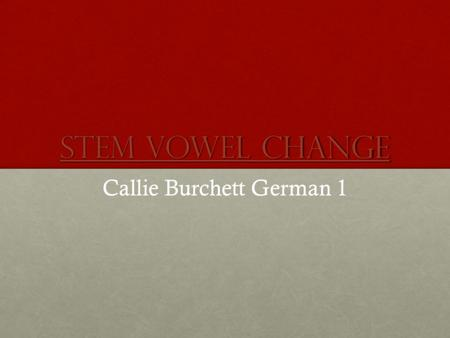 Stem Vowel Change Stem Vowel Change Callie Burchett German 1.
