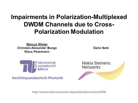 Impairments in Polarization-Multiplexed DWDM Channels due to Cross- Polarization Modulation Marcus Winter Christian-Alexander Bunge Klaus Petermann Hochfrequenztechnik-Photonik.