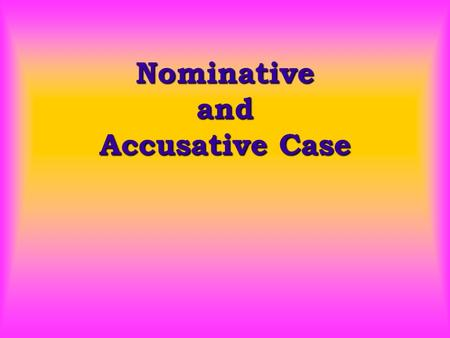 Nominative and Accusative Case. Nominative Case Whoa, Dude! nominative means subject.