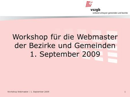 Workshop für die Webmaster der Bezirke und Gemeinden 1. September 2009 Workshop Webmaster / 1. September 20091.