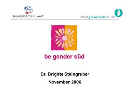 Be gender süd Dr. Brigitte Steingruber November 2006.