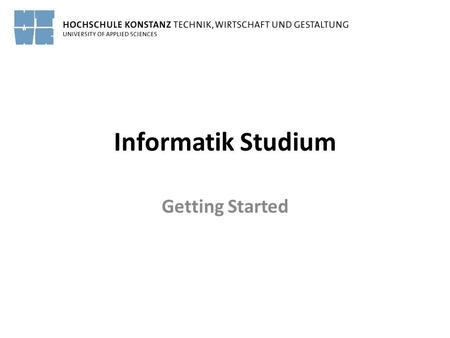 Informatik Studium Getting Started. © 2014, Fachschaft Informatik, HTWG Konstanz Vortragende Christian Holdenried – Studiengang:WIN / 2 –