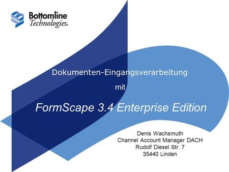 Dokumenten-Eingangsverarbeitung mit FormScape 3.4 Enterprise Edition Denis Wachsmuth Channel Account Manager DACH Rudolf Diesel Str. 7 35440 Linden.