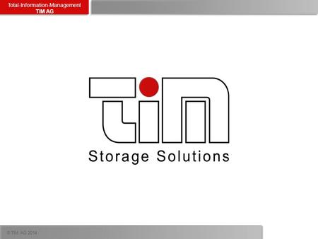 ® TIM AG 2014 Total-Information-Management TIM AG TIM AG.