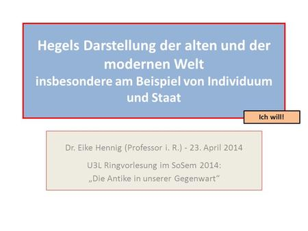 Ich will! Dr. Eike Hennig (Professor i. R.) April 2014
