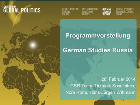 © German Studies Russiawww.german-studies-russia.org Programmvorstellung German Studies Russia 28. Februar 2014 GSR-Team: Dominik Sonnleitner, Nora Korte,