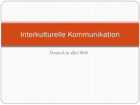 Deutsch in aller Welt Interkulturelle Kommunikation.