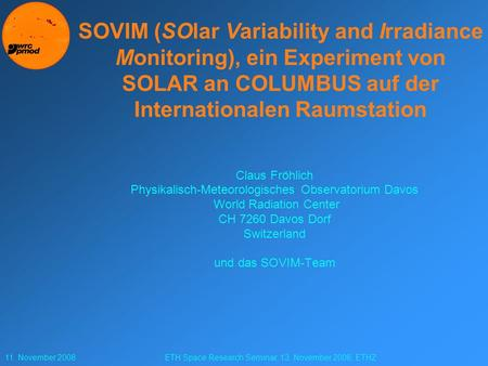 11. November 2008ETH Space Research Seminar, 13. November 2008, ETHZ SOVIM (SOlar Variability and Irradiance Monitoring), ein Experiment von SOLAR an COLUMBUS.