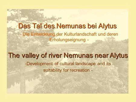 Das Tal des Nemunas bei Alytus - Die Entwicklung der Kulturlandschaft und deren Erholungseignung - The valley of river Nemunas near Alytus -Development.
