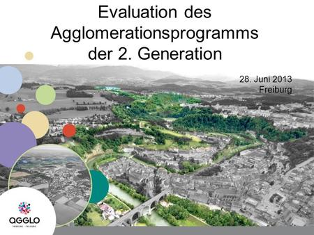 Evaluation des Agglomerationsprogramms der 2. Generation 28. Juni 2013 Freiburg.
