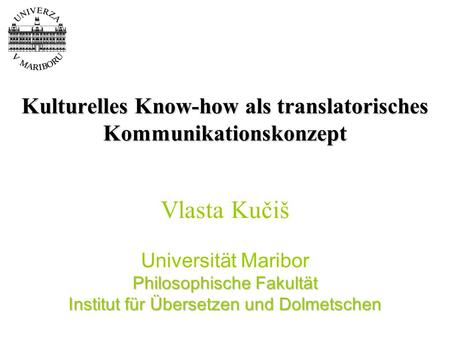 Kulturelles Know-how als translatorisches Kommunikationskonzept Philosophische Fakultät Institut für Übersetzen und Dolmetschen Kulturelles Know-how als.