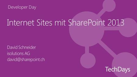 Developer Day Internet Sites mit SharePoint 2013 David Schneider isolutions AG