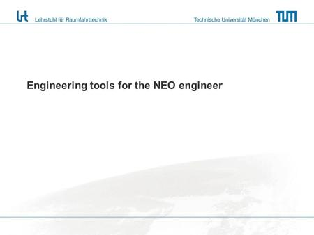 Engineering tools for the NEO engineer. Engineering is the application of engineering tools to problem solving. Tool can be VirtualReal.
