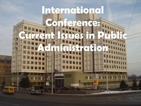 International Conference: Current Issues in Public Administration.