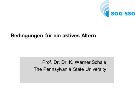 Bedingungen für ein aktives Altern Prof. Dr. Dr. K. Warner Schaie The Pennsylvania State University.