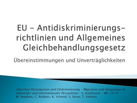 Übereinstimmungen und Unverträglichkeiten Zwischen Partizipation und Diskriminerung – Migration und Integration in nationaler und internationaler Perspektive.