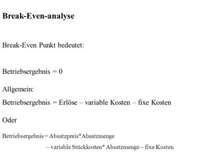 Break-Even-analyse Break-Even Punkt bedeutet: Betriebsergebnis = 0