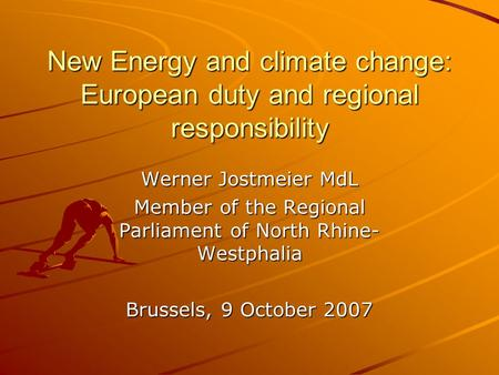 New Energy and climate change: European duty and regional responsibility Werner Jostmeier MdL Member of the Regional Parliament of North Rhine- Westphalia.