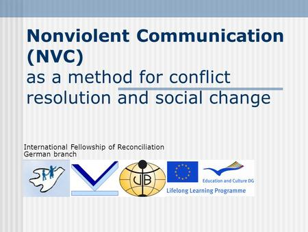 Nonviolent Communication (NVC) as a method for conflict resolution and social change International Fellowship of Reconciliation German branch.