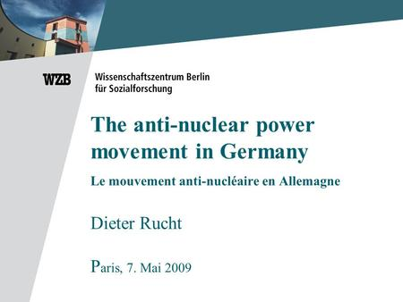 The anti-nuclear power movement in Germany Le mouvement anti-nucléaire en Allemagne Dieter Rucht P aris, 7. Mai 2009.