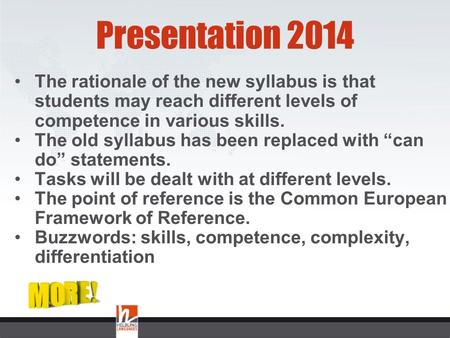 Presentation 2014 The rationale of the new syllabus is that students may reach different levels of competence in various skills. The old syllabus has.