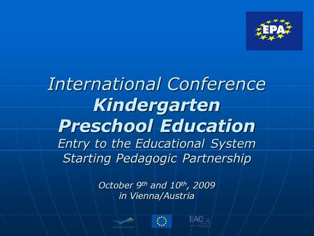 International Conference Kindergarten Preschool Education Entry to the Educational System Starting Pedagogic Partnership October 9 th and 10 th, 2009 in.