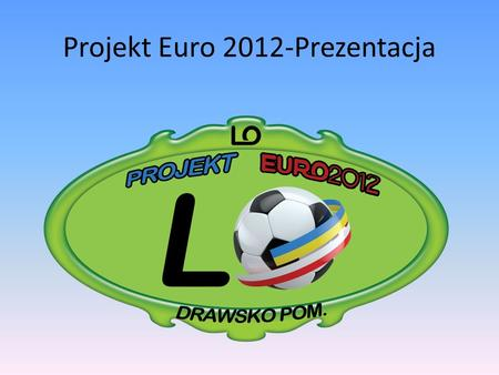Projekt Euro 2012-Prezentacja The 2012 UEFA European Football Championship, commonly referred to as Euro 2012, will be the 14th European Championship.